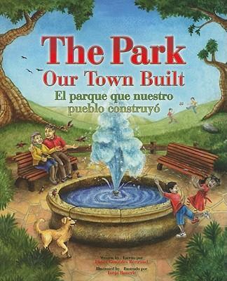 The Park Our Town Built / El Parque Que Nuestro Pueblo Construyo By Bertrand, Diane Gonzales